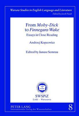 From Moby-Dick to Finnegans Wake: Essays in Close Reading