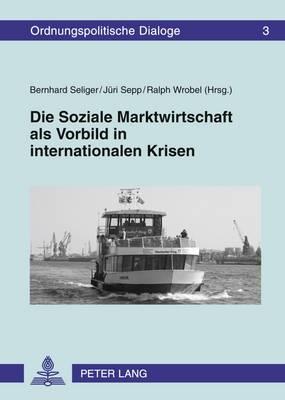 Die Soziale Marktwirtschaft ALS Vorbild in Internationalen Krisen: Oekonomischer Und Technologischer Wandel Zwischen 1989 Und 2009