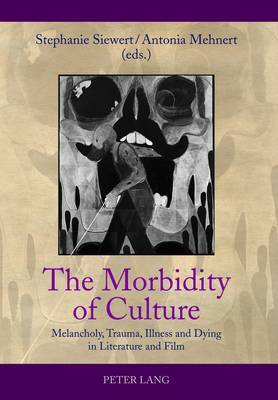 The Morbidity of Culture: Melancholy, Trauma, Illness and Dying in Literature and Film