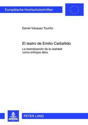 El Teatro de Emilio Carballido: La Teatralizacion de la Realidad Como Enfoque Etico