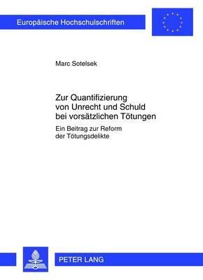Zur Quantifizierung Von Unrecht Und Schuld Bei Vorsaetzlichen Toetungen: Ein Beitrag Zur Reform Der Toetungsdelikte