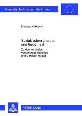 Sozialsystem Literatur Und Gegentext: Zu Den Komoedien Von Andreas Gryphius Und Christian Reuter