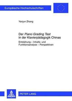 Der  Piano Grading Test  in Der Klavierpaedagogik Chinas: Entstehung Inhalts- Und Funktionsanalyse Perspektiven