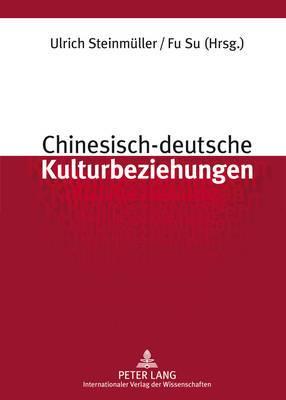 Chinesisch-Deutsche Kulturbeziehungen: Unter Mitarbeit Von Stefan Sklenka