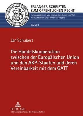 Die Handelskooperation Zwischen Der Europaeischen Union Und Den Akp-Staaten Und Deren Vereinbarkeit Mit Dem GATT