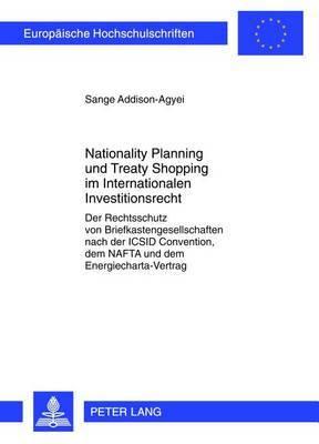 Nationality Planning Und Treaty Shopping Im Internationalen Investitionsrecht: Der Rechtsschutz Von Briefkastengesellschaften Nach Der ICSID Convention, Dem NAFTA Und Dem Energiecharta-Vertrag