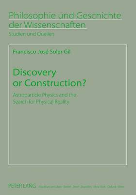 Discovery or Construction?: Astroparticle Physics and the Search for Physical Reality