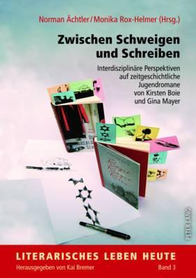 Zwischen Schweigen Und Schreiben: Interdisziplinaere Perspektiven Auf Zeitgeschichtliche Jugendromane Von Kirsten Boie Und Gina Mayer