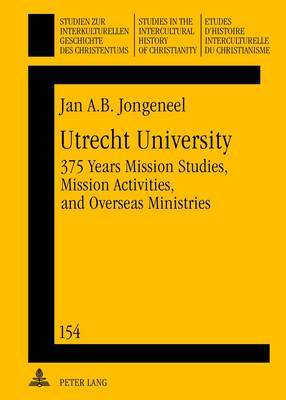Utrecht University: 375 Years Mission Studies, Mission Activities, and Overseas Ministries