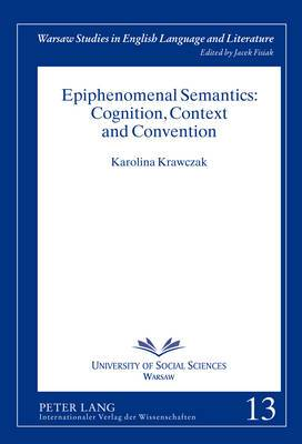 Epiphenomenal Semantics: Cognition, Context and Convention