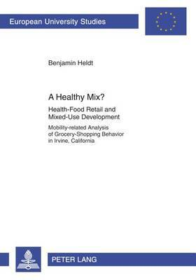 Healthy Mix?: Health-Food Retail and Mixed-Use Development Mobility-Related Analysis of Grocery-Shopping Behavior in Irvine, California