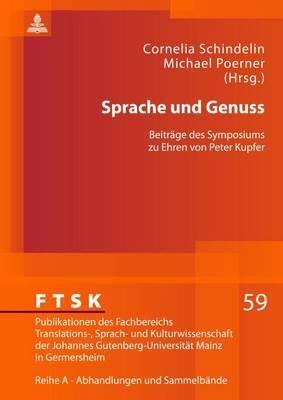 Sprache Und Genuss: Beitraege Des Symposiums Zu Ehren Von Peter Kupfer