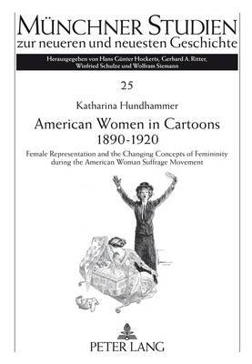 American Women in Cartoons 1890-1920: Female Representation and the Changing Concepts of Femininity during the American Woman Suffrage Movement- An empirical analysis