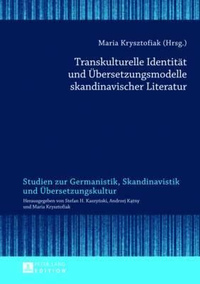 Transkulturelle Identitaet Und Uebersetzungsmodelle Skandinavischer Literatur