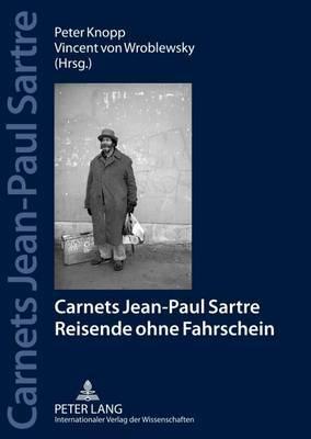 Carnets Jean Paul Sartre: Reisende Ohne Fahrschein- Jahrbuecher Der Sartre-Gesellschaft E. V. (2012)