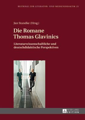 Die Romane Thomas Glavinics: Literaturwissenschaftliche Und Deutschdidaktische Perspektiven