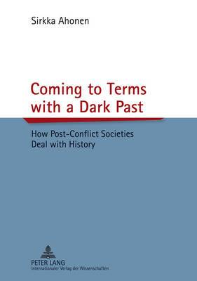 Coming to Terms with a Dark Past: How Post-Conflict Societies Deal with History