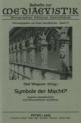 Symbole Der Macht?: Aspekte Mittelalterlicher Und Fruehneuzeitlicher Architektur