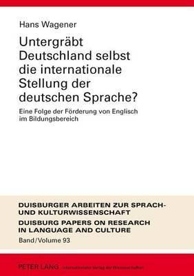 Untergreabt Deutschland Selbst Die Internationale Stellung Der Deutschen Sprache?: Eine Folge Der Feorderung Von Englisch Im Bildungsbereich