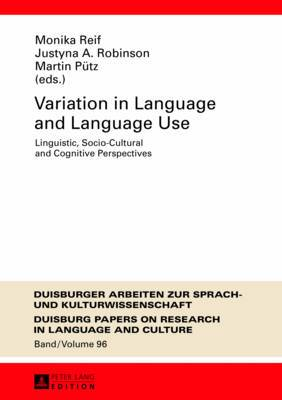Variation in Language and Language Use: Linguistic, Socio-Cultural and Cognitive Perspectives