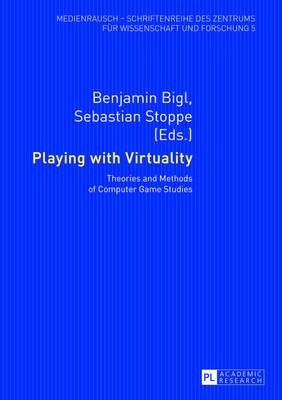 Playing with Virtuality: Theories and Methods of Computer Game Studies
