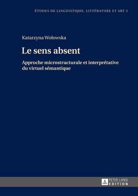 Le Sens Absent: Approche Microstructurale Et Interpr�tative Du Virtuel S�mantique