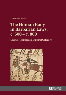 The Human Body in Barbarian Laws, c. 500 - c. 800:  Corpus Hominis  as a Cultural Category