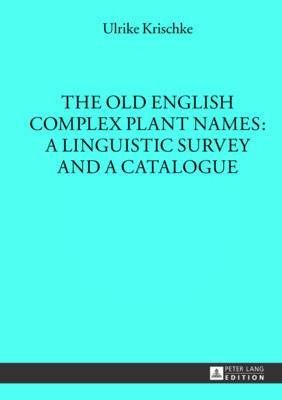 The Old English Complex Plant Names: A Linguistic Survey and a Catalogue