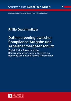 Datenscreening Zwischen Compliance-Aufgabe Und Arbeitnehmerdatenschutz: Zugleich Eine Bewertung Des Regierungsentwurfs Eines Gesetzes Zur Regelung Des Beschaeftigtendatenschutzes