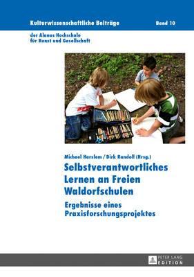 Selbstverantwortliches Lernen an Freien Waldorfschulen: Ergebnisse Eines Praxisforschungsprojektes- Beispiele Aus Der Unterrichtspraxis