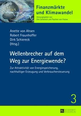 Wellenbrecher Auf Dem Weg Zur Energiewende?: Zur Attraktivitaet Von Energiespeicherung, Nachhaltiger Erzeugung Und Verbrauchersteuerung