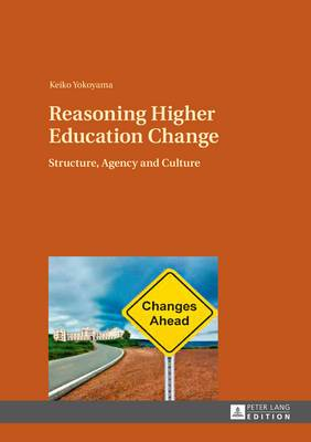 Reasoning Higher Education Change: Structure, Agency and Culture