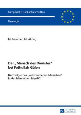 Der -Mensch Des Dienstes- Bei Fethullah Guelen: Nachfolger Des -Vollkommenen Menschen- In Der Islamischen Mystik?