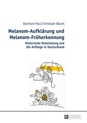 Melanom-Aufklaerung Und Melanom-Frueherkennung: Historische Entwicklung Und Die Anfaenge in Deutschland