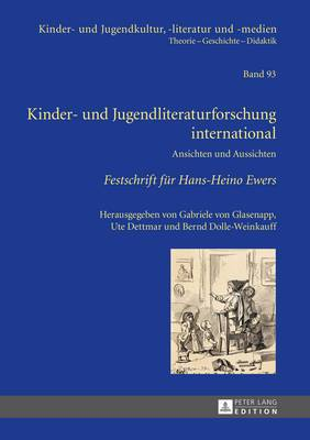 Kinder- Und Jugendliteraturforschung International: Ansichten Und Aussichten- Festschrift Fuer Hans-Heino Ewers