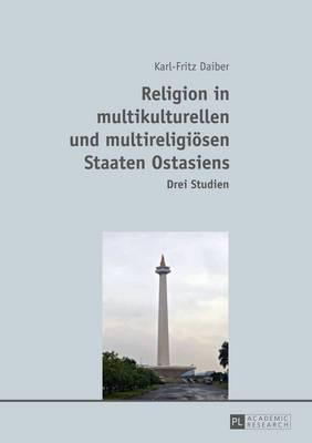 Religion in Multikulturellen Und Multireligioesen Staaten Ostasiens: Drei Studien