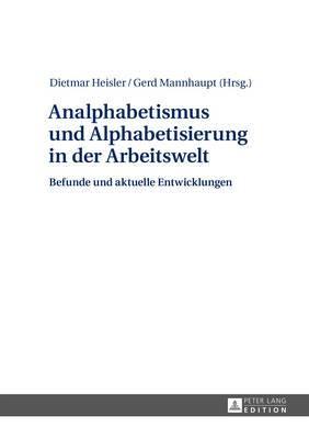 Analphabetismus Und Alphabetisierung in Der Arbeitswelt: Befunde Und Aktuelle Entwicklungen