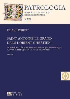 Saint Antoine Le Grand Dans L'Orient Chretien: Dossier Litteraire, Hagiographique, Liturgique, Iconographique En Langue Francaise - Partie 1 Et 2