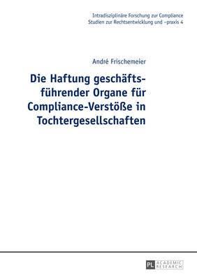 Die Haftung Geschaeftsfuehrender Organe Fuer Compliance-Verstoesse in Tochtergesellschaften