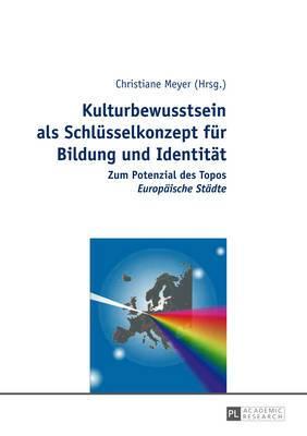 Kulturbewusstsein ALS Schluesselkonzept Fuer Bildung Und Identitaet: Zum Potenzial Des Topos  europaeische Staedte