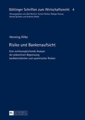 Risiko Und Bankenaufsicht: Eine Rechtsvergleichende Analyse Der Praeventiven Begrenzung Bankbetrieblicher Und Systemischer Risiken