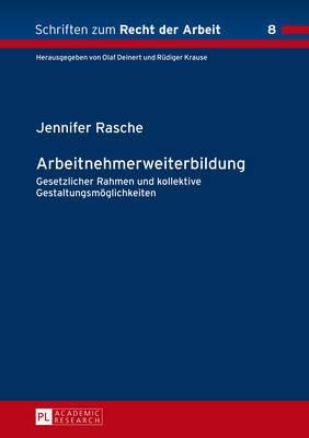 Arbeitnehmerweiterbildung: Gesetzlicher Rahmen Und Kollektive Gestaltungsmoeglichkeiten