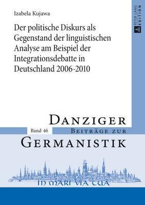 Der Politische Diskurs ALS Gegenstand Der Linguistischen Analyse Am Beispiel Der Integrationsdebatte in Deutschland 2006 2010