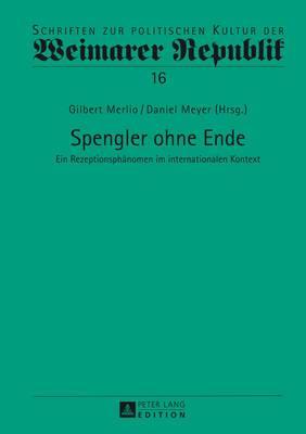 Spengler Ohne Ende: Ein Rezeptionsphaenomen Im Internationalen Kontext