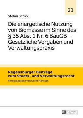 Die Energetische Nutzung Von Biomasse Im Sinne Des 35 ABS. 1 NR. 6 Baugb Gesetzliche Vorgaben Und Verwaltungspraxis
