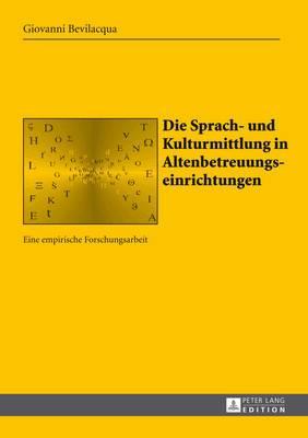 Die Sprach- Und Kulturmittlung in Altenbetreuungseinrichtungen: Eine Empirische Forschungsarbeit