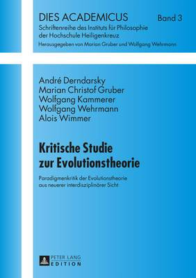 Kritische Studie Zur Evolutionstheorie: Paradigmenkritik Der Evolutionstheorie Aus Neuerer Interdisziplinaerer Sicht
