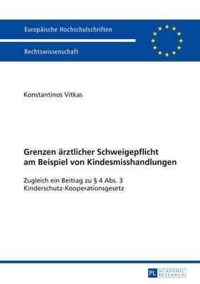 Grenzen Aerztlicher Schweigepflicht Am Beispiel Von Kindesmisshandlungen: Zugleich Ein Beitrag Zu 4 ABS. 3 Kinderschutz-Kooperationsgesetz