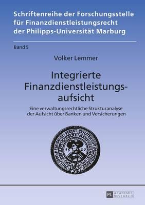 Integrierte Finanzdienstleistungsaufsicht: Eine Verwaltungsrechtliche Strukturanalyse Der Aufsicht Ueber Banken Und Versicherungen