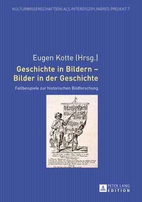 Geschichte in Bildern Bilder in Der Geschichte: Fallbeispiele Zur Historischen Bildforschung